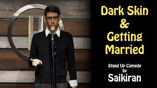 Dark Skin & Getting Married | Stand Up Comedy by Saikiran