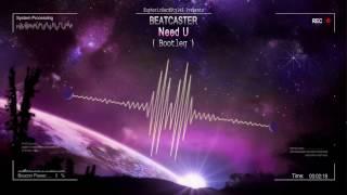 Beatcaster - Need U (Bootleg) [Mastered Rip]