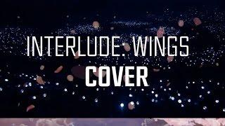 [Cover] BTS 방탄소년단 - INTERLUDE: WINGS (+English lyrics)