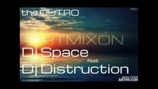 Dj Space feat. Dj Distruction - the outro (trance artmixon vol.1)