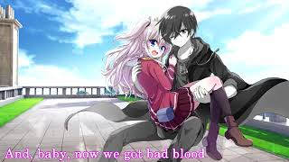 ⋆ Nightcore   Bad Blood Switching Vocals