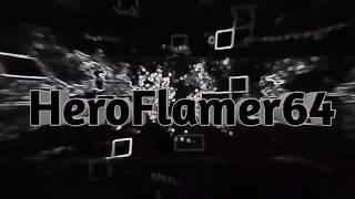 Intro for HeroFlamer64 Hope we Get 1Like