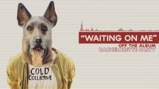 Cold Collective - Waiting On Me