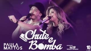 Chute e Bomba - PAULA MATTOS part. Wesley Safadão (LANÇAMENTO 2016/2017)