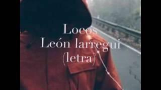 Locos letra - león larregui
