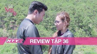 GẠO NẾP GẠO TẺ - Tập 36 | Siêu lãng mạn với nụ hôn của Minh - Nhân giữa Đà Lạt - (REVIEW)