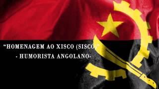 Homenagem a Xisco (Sisco) Humorista Angolano