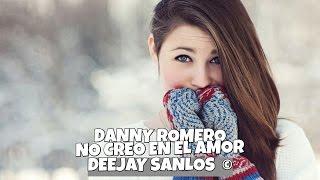 Danny Romero ft. Sanco - No Creo en el Amor (Deejay Sanlos Edit Remix) (Official Remix)
