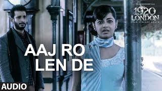 Aaj Ro Len De Full Song | 1920 LONDON | Sharman Joshi, Meera Chopra, Shaarib and Toshi | T-Series width=