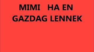 MIMI  HA EN GAZDAG LENNEK ....wmv