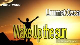 Ummet Ozcan-Wake up the sun