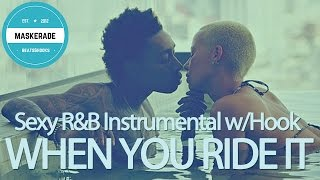 Sexy R&B Love Instrumental with Hook | WHEN YOU RIDE IT