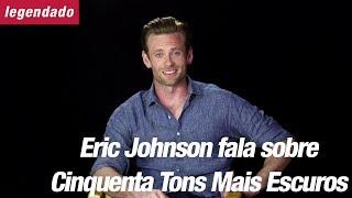 [LEGENDADO] CINQUENTA TONS MAIS ESCUROS   Entrevista de Eric Johnson (Jack Hyde)