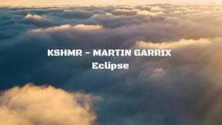 KSHMR & MARTIN GARRIX   ECLIPSE