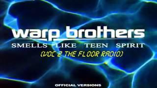 Warp Brothers - Smells Like Teen Spirit (Voc 2 The Floor Radio)
