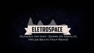 Hungria Hip Hop   Zorro do Asfalto Wilde Beats Trap Remix   @EletroSpace