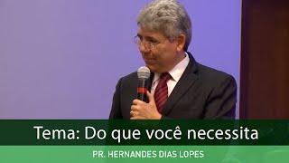 Pr. Hernandes Dias Lopes - Tema: Do Que Você Necessita? - 2016