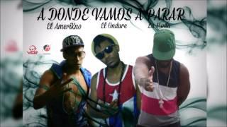 El Ondure Ft. La Moda & El AmeriKno - A Donde Vamos A Parar (Official Audio)