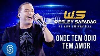 Wesley Safadão - Onde tem ódio tem amor [DVD Ao vivo em Brasília]