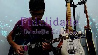 Solo de Guitarra - Fidelidade - Danielle Cristina