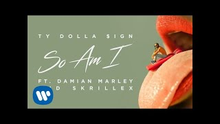 Ty Dolla $ign - So Am I (ft. Skrillex & Damien Marley)