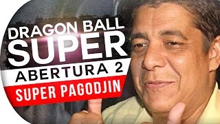 DRAGON BALL SUPER - ABERTURA 2 (PT-BR SUPER PAGOJIN)