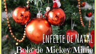 ☃ DIY - Enfeite para Árvore de Natal / Bola do Mickey ou Minie