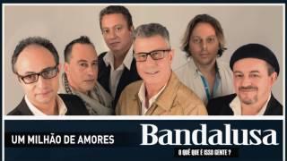 Bandalusa - Um milhão de amores