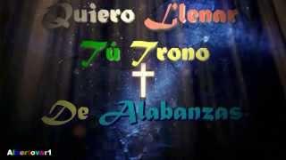 Quiero llenar tu Trono de Alabanza - Musica Cristiana - Hd
