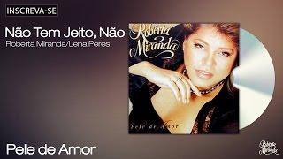 Roberta Miranda - Não Tem Jeito, Não - Pele de Amor - [Áudio Oficial]