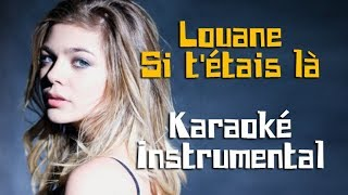 LOUANE - Si t'étais là | Karaoké instrumental ( Paroles / Lyrics )
