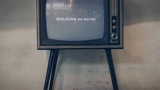 "NEEDTOBREATHE - ""WALKING ON WATER"" [Lyric Video]"