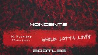 DJ Mustard ft. Travis Scott - Whole lotta lovin (NONC3NTS BOOTLEG)