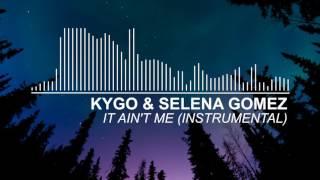 Kygo & Selena Gomez - It Ain't Me (Instrumental)