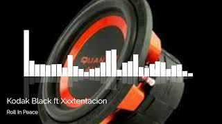 Kodak Black ft Xxxtentacion - Roll In Peace - Bass Boosted