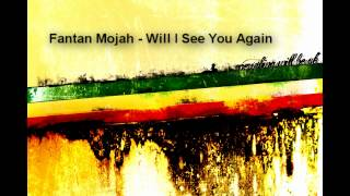 Fantan Mojah - Will I See You Again