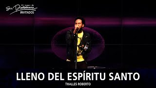 Thalles Roberto - Lleno Del Espiritu Santo (Cheios Do Espirito Santo)  - El Lugar De Su Presencia