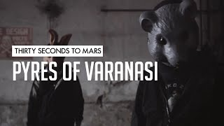 30 Seconds To Mars - Pyres Of Varanasi