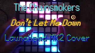 The Chainsmokers - Don't Let Me Down (Launchpad MK2 Cover)