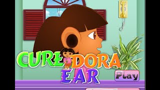 Dora The Explorer Doctor Games - Dora Ear Cleaning Game
