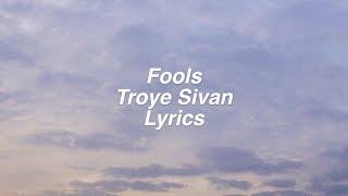 Fools || Troye Sivan Lyrics