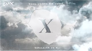 DAX- Don't Wanna Die Today (XXXTENTACION Tribute) [Lyric Video]