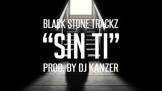BASE DE RAP - SIN TI - RAP BEAT - HIP HOP INSTRUMENTAL (PROD. BY DJ KANZER - BLACK STONE TRACKZ)