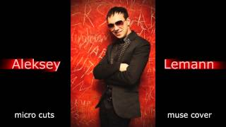 Muse-Micro Cuts (Studio-Aleksey Lemann-Muse cover)