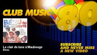 Bézu - Le clair de lune à Maubeuge - ClubMusic80s