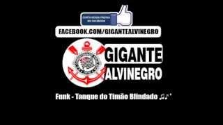Funk - Tanque do Timão Blindado ♫♪