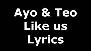 Ayo & Teo - Like Us (Lyrics)