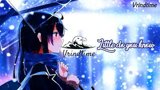 [Nightcore]-Little do you know
