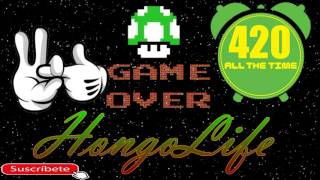 💣Game Over -Hongo Life 420 (Prod. BigBang) Suscribete♛