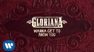 "Gloriana - ""Wanna Get to Know You"" (Official Audio)"